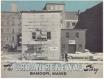 The Urban Renewal Story: Bangor, Maine by Bangor Urban Renewal Authority
