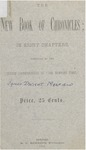 The New Book of Chronicles in Eight Chapters [Compiled by the Dexter Correspondent James Dwight Maxfield of