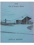 Annual Report, Bangor, Maine: 1955 by City of Bangor, Maine