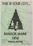 Annual Report, Bangor, Maine: 1956 by City of Bangor, Maine
