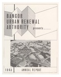 Bangor Urban Renewal Authority Presents Annual Report 1963 by Bangor Urban Renewal Authority