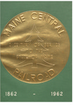 Maine Central Railroad: A Century of Service to the State of Maine -- 1862 - 1962