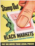 Stamp Out Black Markets... With Your Ration Stamps, Pay No More Than Legal Prices