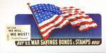 We Can, We Will, We Must Buy U.S. War Savings Bonds & Stamps Now
