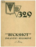 "329 ""Buckshot"" Infantry Regiment: a history by United States Army and Raymond J. Goguen"