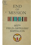 End of mission, 957th Field-Artillery Battalion by Penn G. Dively and United States Army