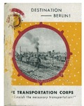 "Destination -- Berlin! ""The Transportation Corps will furnish the necessary transportation!"""