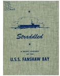 Straddled: A short history of the U.S.S. Fanshaw Bay by United States Navy